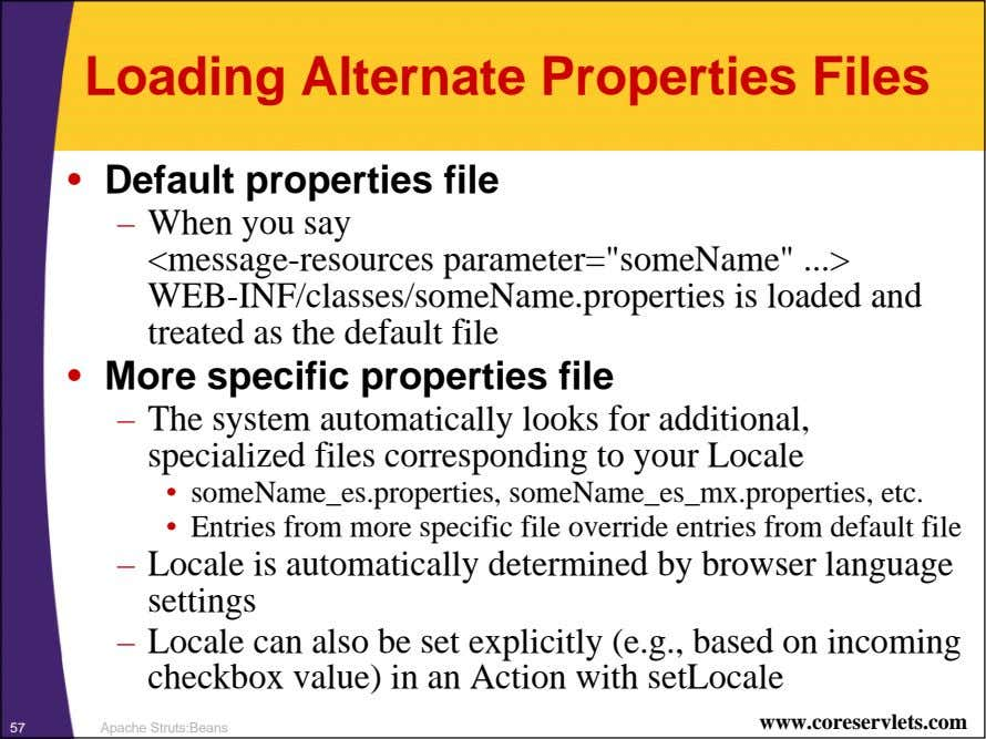 Loading Alternate Properties Files • Default properties file – When you say <message-resources