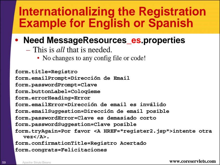 Internationalizing the Registration Example for English or Spanish • Need MessageResources_es.properties – This is