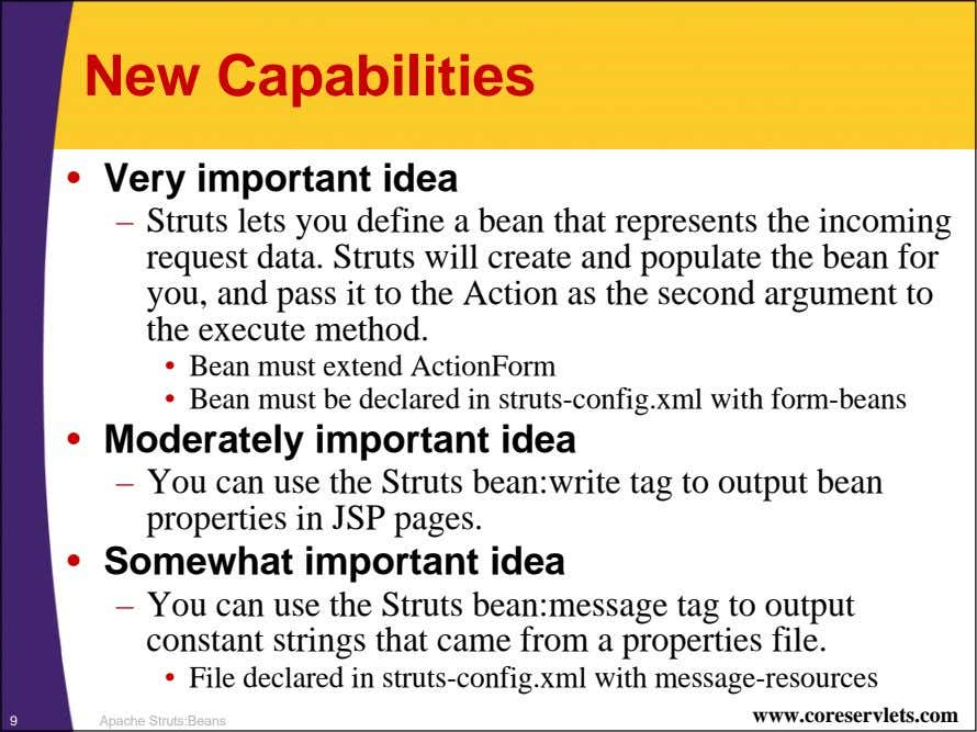 New Capabilities • Very important idea – Struts lets you define a bean that represents