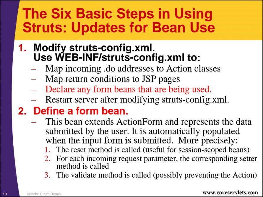The Six Basic Steps in Using Struts: Updates for Bean Use 1. Modify struts-config.xml. Use