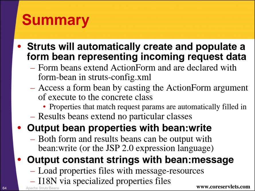 Summary • Struts will automatically create and populate a form bean representing incoming request data