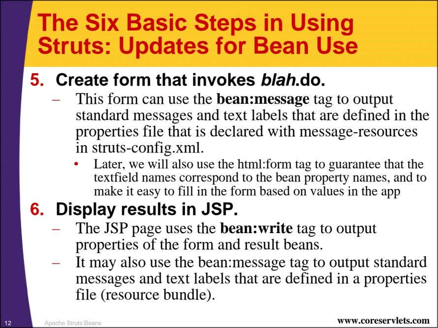 The Six Basic Steps in Using Struts: Updates for Bean Use 5. Create form that