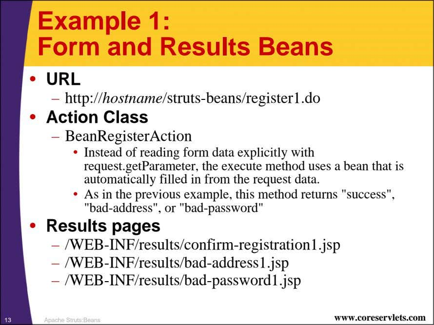 Example 1: Form and Results Beans • URL – http://hostname/struts-beans/register1.do • Action Class –