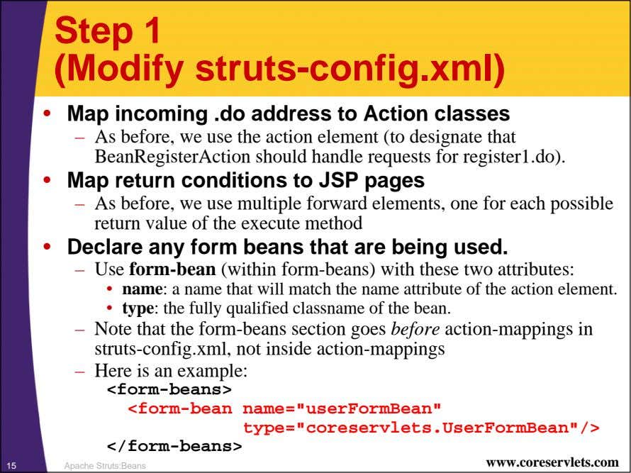 Step 1 (Modify struts-config.xml) • Map incoming .do address to Action classes – As before,