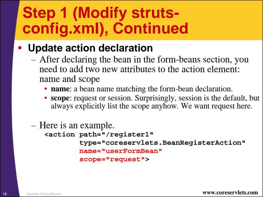 Step 1 (Modify struts- config.xml), Continued • Update action declaration – After declaring the bean