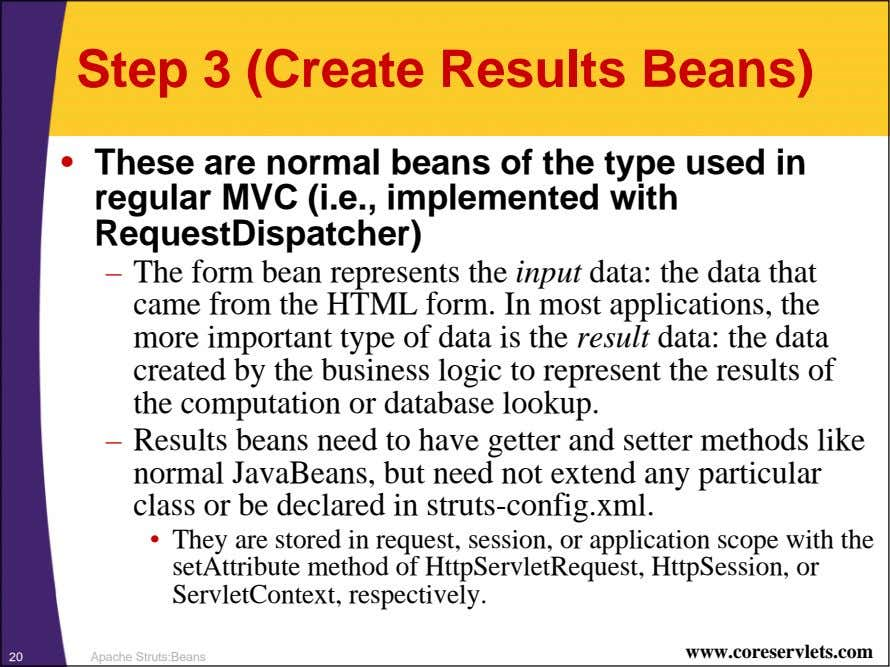 Step 3 (Create Results Beans) • These are normal beans of the type used in