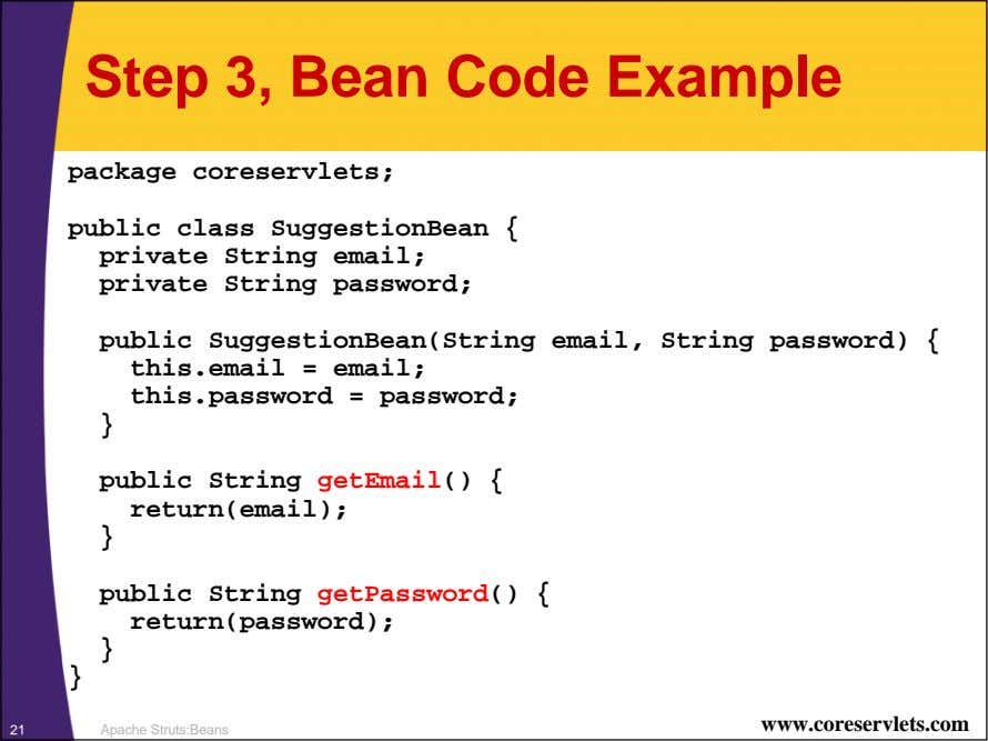Step 3, Bean Code Example package coreservlets; public class SuggestionBean { private String email; private