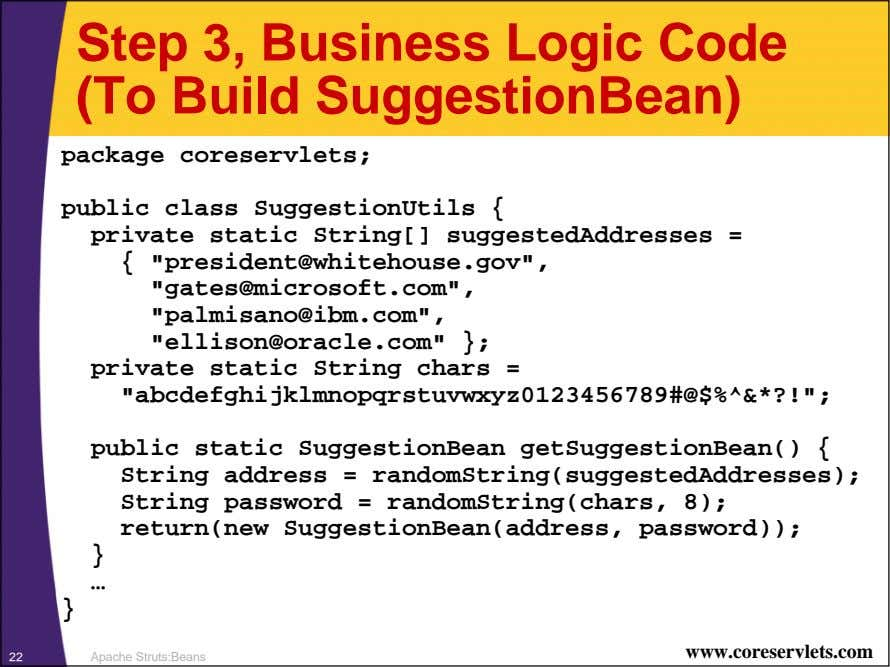 Step 3, Business Logic Code (To Build SuggestionBean) package coreservlets; public class SuggestionUtils { private