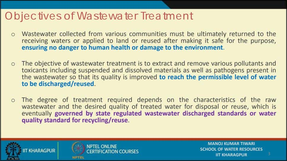 Objectives of Wastewater Treatment o Wastewater collected from various communities must be ultimately returned to