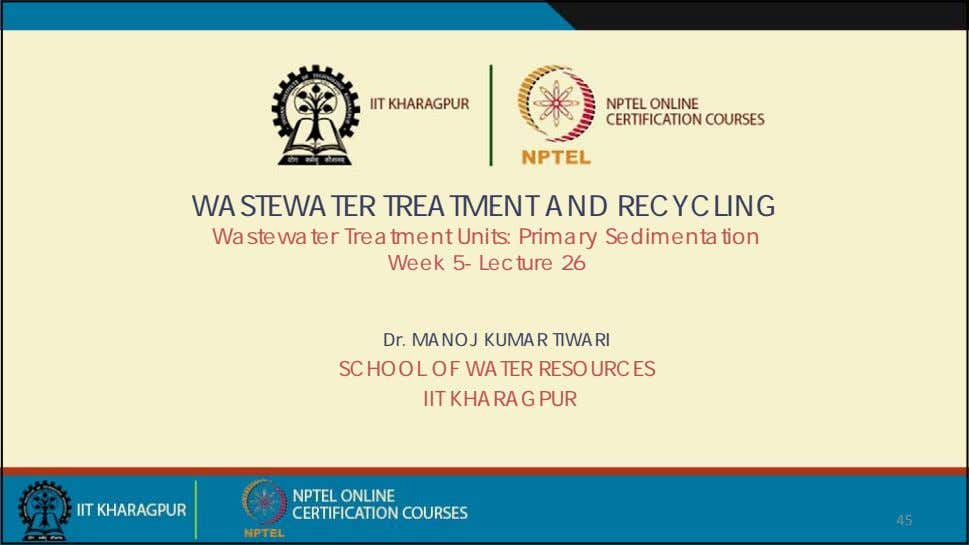 WASTEWATER TREATMENT AND RECYCLING Wastewater Treatment Units: Primary Sedimentation Week 5- Lecture 26 Dr. MANOJ