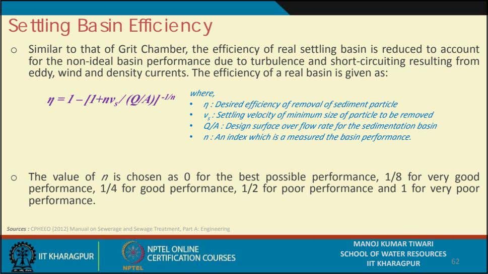 Settling Basin Efficiency o Similar to that of Grit Chamber, the efficiency of real settling