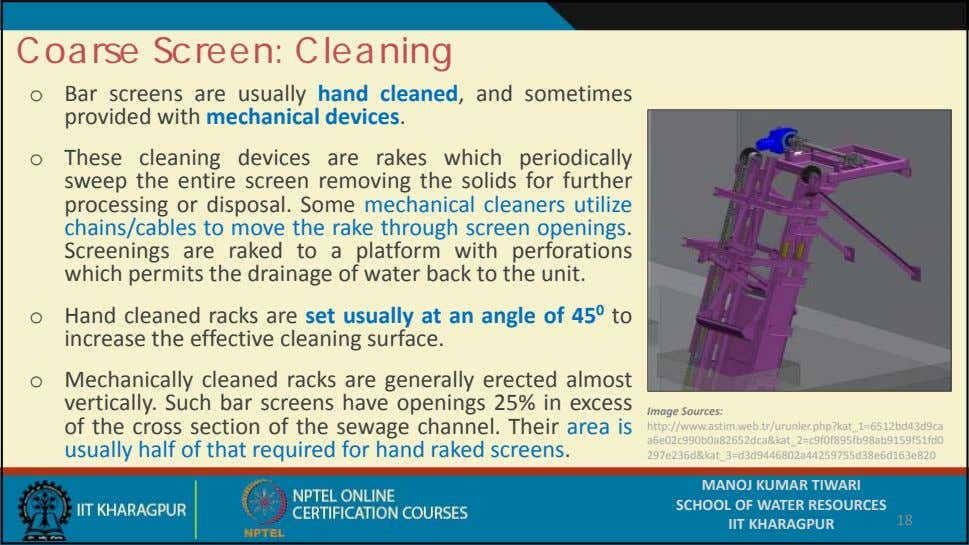 Coarse Screen: Cleaning o Bar screens are usually hand cleaned, and sometimes provided with mechanical