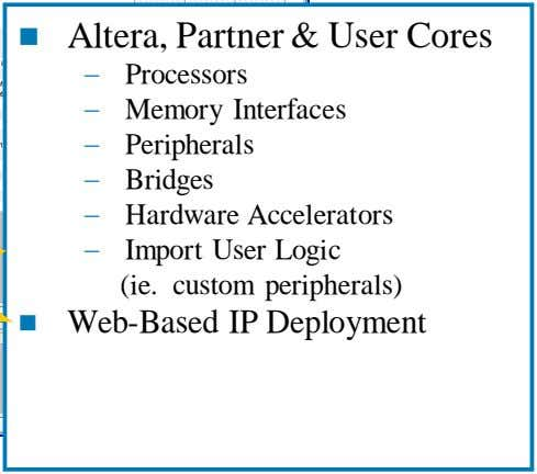  Altera, Partner & User Cores − − − − − − Processors Memory Interfaces