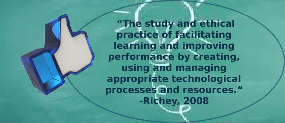 """The study and ethical practice of facilitating learning and improving performance by creating, using and managing"