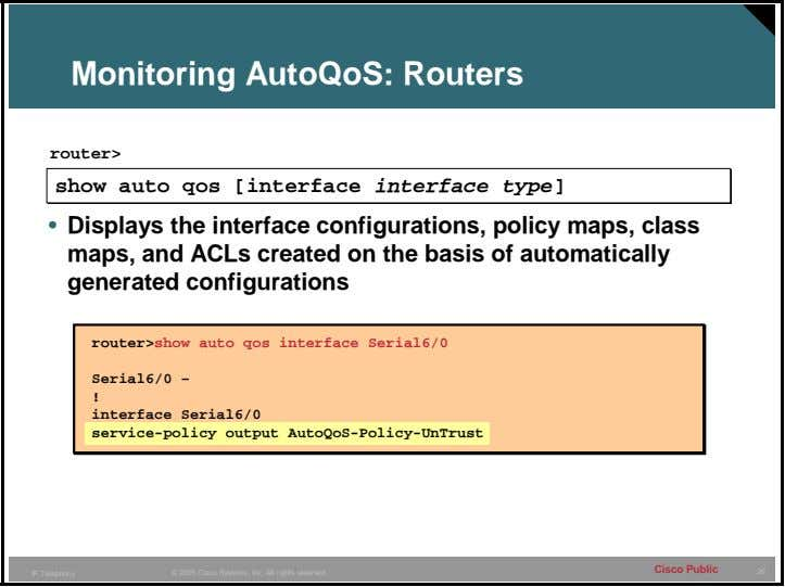 Monitoring AutoQoS: Routers router> • Displays the interface configurations, policy maps, class maps, and ACLs