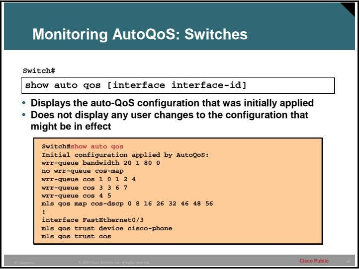 Monitoring AutoQoS: Switches Switch# • Displays the auto-QoS configuration that was initially applied • Does