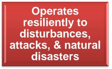 Operates resiliently to disturbances, attacks, & natural disasters
