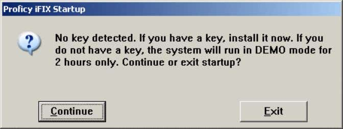 hardware key, you see the following message at iFIX startup: Message when No Key is Detected