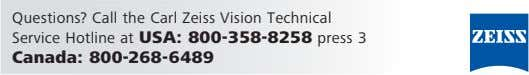 Questions? Call the C arl Zeiss Vision Technical Service Hotline at USA: 800-358-8258 press 3 Canada: