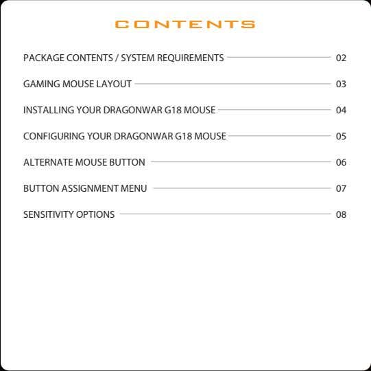 CONTENTS PACKAGE CONTENTS / SYSTEM REQUIREMENTS 02 GAMING MOUSE LAYOUT 03 INSTALLING YOUR DRAGONWAR G18