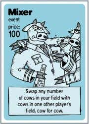 Swap any number of cows in your field with cows in one other player's field,