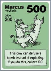 Marcus This cow can defuse a bomb instead of exploding. If you do this, collect