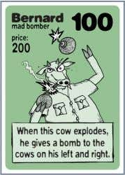 Bernard When this cow explodes, he gives a bomb to the cows on his left