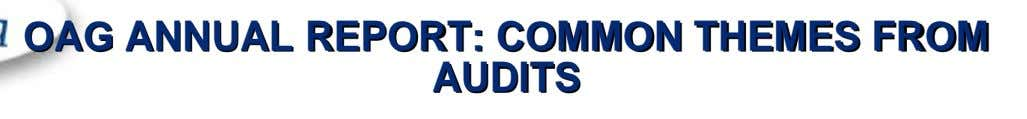 OAG ANNUAL REPORT: COMMON THEMES FROM AUDITS