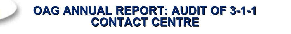 OAG ANNUAL REPORT: AUDIT OF 3-1-1 CONTACT CENTRE