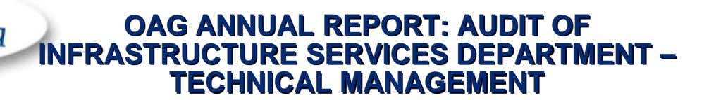 OAG ANNUAL REPORT: AUDIT OF INFRASTRUCTURE SERVICES DEPARTMENT – TECHNICAL MANAGEMENT