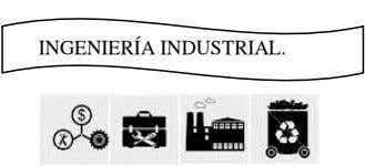 INGENIERÍA INDUSTRIAL.