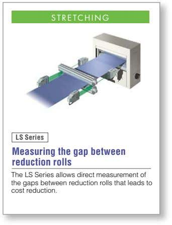 STRETCHING LS Series Measuring the gap between reduction rolls The LS Series allows direct measurement