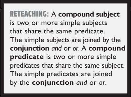 RETEACHING: A compound subject is two or more simple subjects that share the same predicate.
