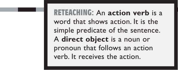 RETEACHING: An action verb is a word that shows action. It is the simple predicate