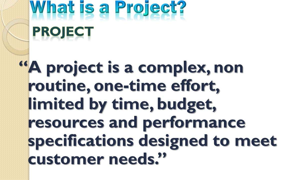 """A project is a complex, non routine, one-time effort, limited by time, budget, resources and"