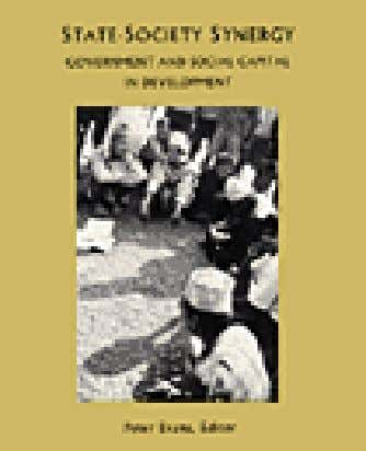 State-Society Synergy: Government and Social Capital in Development Edited by Peter Evans Description: Recent movement