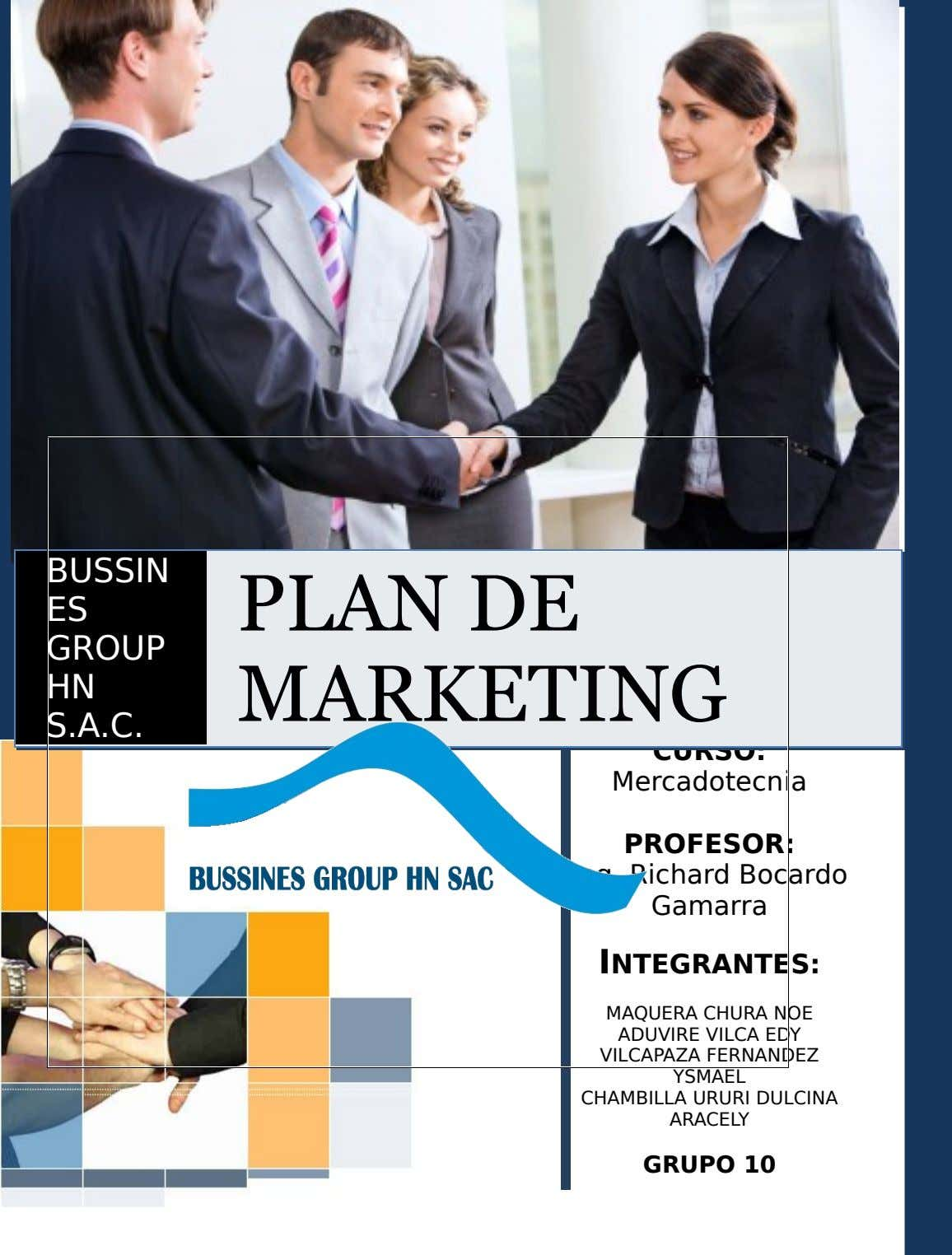 BUSSIN ES GROUP HN PLAN DE MARKETING S.A.C. CURSO: Mercadotecnia PROFESOR: Ing. Richard Bocardo Gamarra