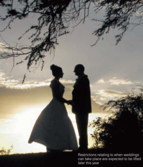 Restrictions relating to when weddings can take place are expected to be lifted later this