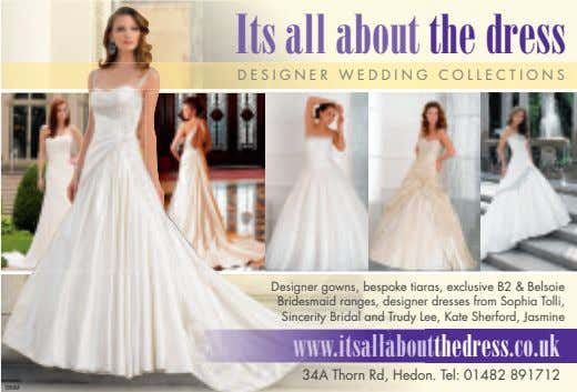 Its all about the dress DESIGNER WEDDING C O LLEC TIONS Designer gowns, bespoke tiaras,