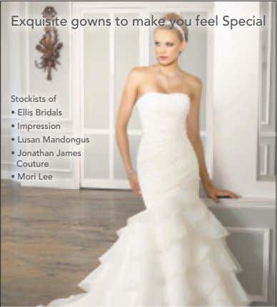 Exquisite gowns to make you feel Special Stockists of • Ellis Bridals • Impression •