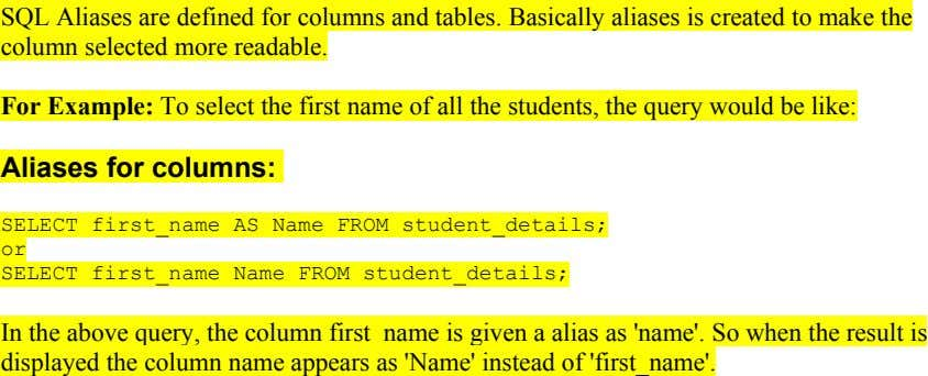 SQL Aliases are defined for columns and tables. Basically aliases is created to make the column