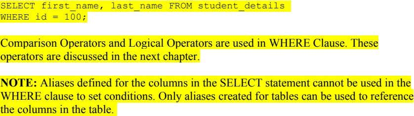 SELECT first_name, last_name FROM student_details WHERE id = 100; Comparison Operators and Logical Operators are used