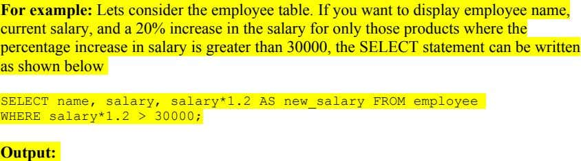 For example: Lets consider the employee table. If you want to display employee name, current salary,
