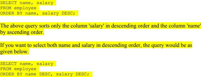 SELECT name, salary FROM employee ORDER BY name, salary DESC; The above query sorts only the
