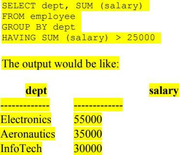 SELECT dept, SUM (salary) FROM employee GROUP BY dept HAVING SUM (salary) > 25000 The output