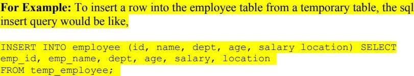 For Example: To insert a row into the employee table from a temporary table, the sql