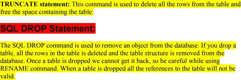 TRUNCATE statement: This command is used to delete all the rows from the table and free