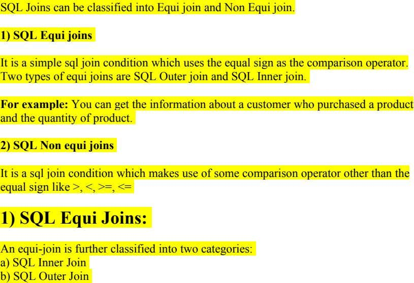 SQL Joins can be classified into Equi join and Non Equi join. 1) SQL Equi joins