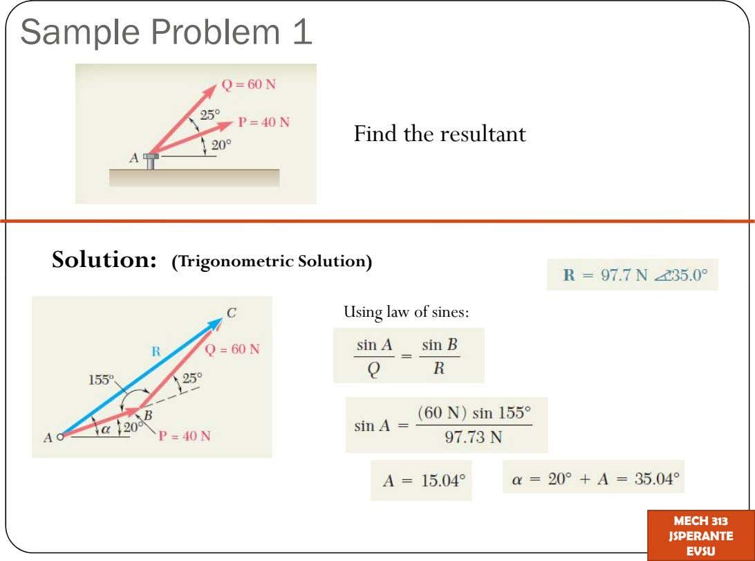 Sample Problem 1 Find the resultant Solution: (Trigonometric Solution) Using law of sines: MECH 313 JSPERANTE