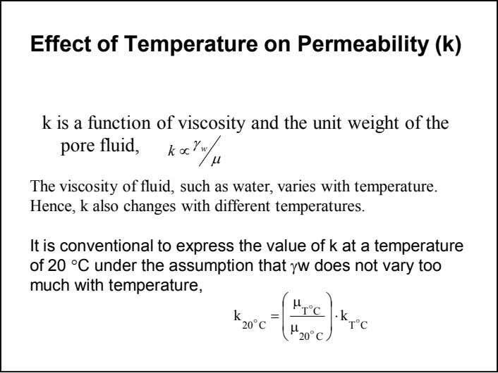Effect of Temperature on Permeability (k) k is a function of viscosity and the unit